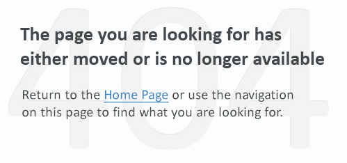 The page you are looking for has either moved or is no longer available. Return to the Home Page or use the navigation on this page to find what you are looking for.